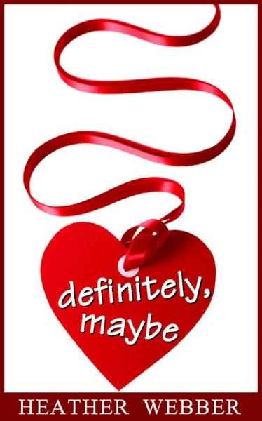 Definitely, Maybe: A Lucy Valentine Short Story By: Heather Webber