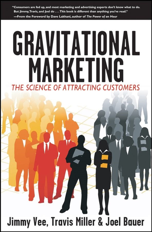 Gravitational Marketing By: Jimmy Vee,Joel Bauer,Travis Miller