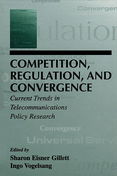Competition,  Regulation,  and Convergence Current Trends in Telecommunications Policy Research