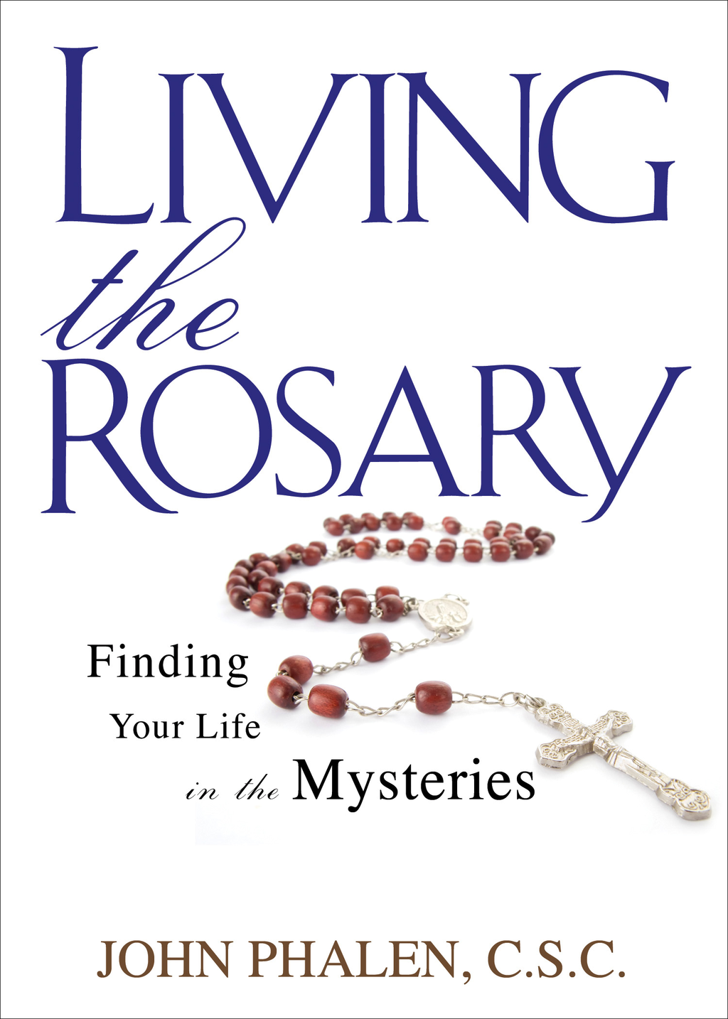 Living the Rosary: Finding Your Life in the Mysteries