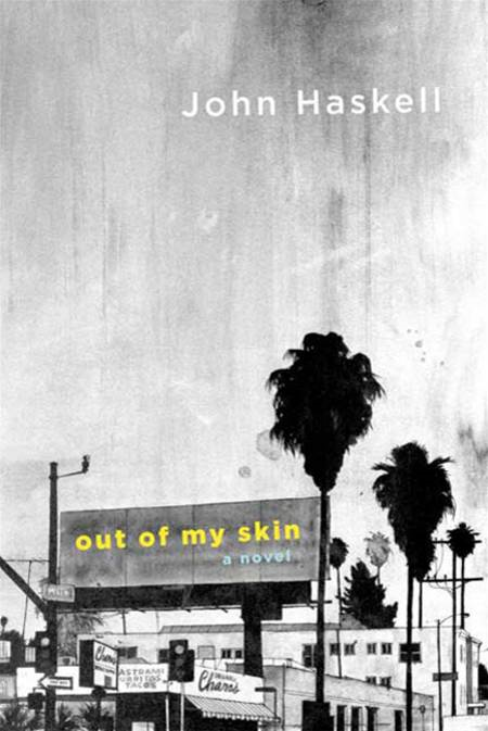 Out of My Skin By: John Haskell