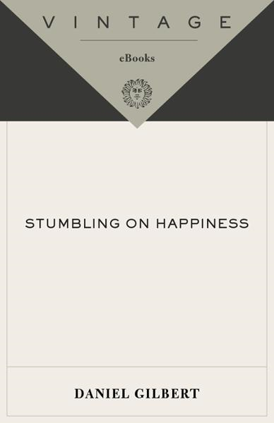 Stumbling on Happiness By: Daniel Gilbert