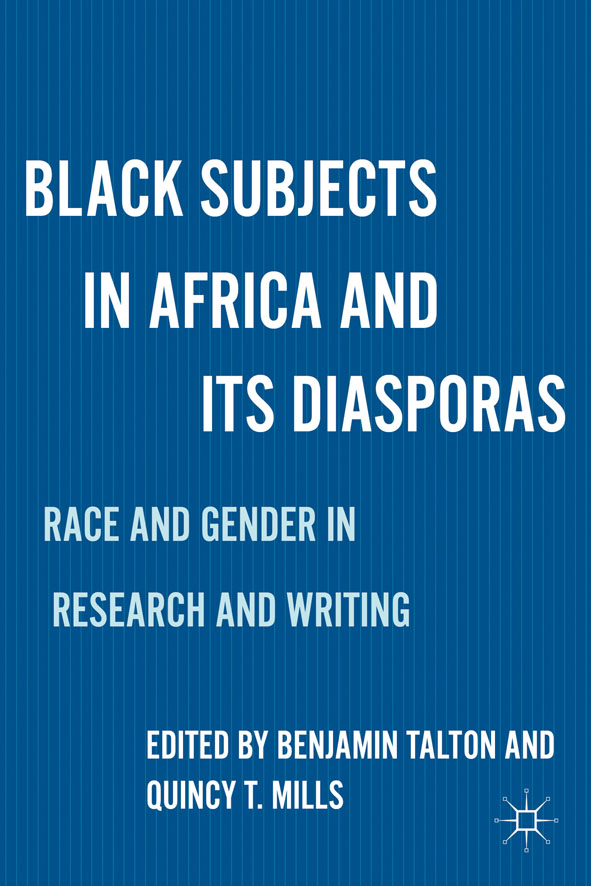 Black Subjects in Africa and Its Diasporas Race and Gender in Research and Writing
