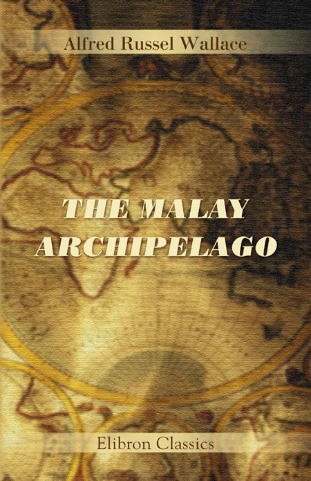 The Malay Archipelago. By: Alfred Wallace