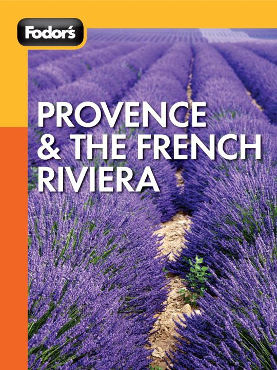 Fodor's Provence & the French Riviera By: Fodor's