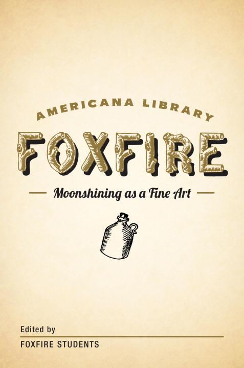 Moonshining as a Fine Art By: Foxfire Fund, Inc.