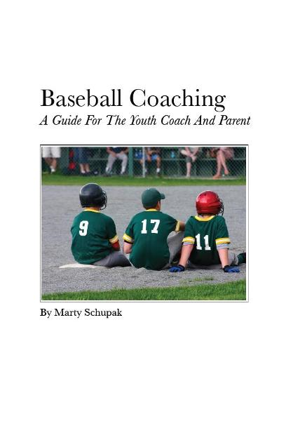 Baseball Coaching: A Guide For The Youth Coach And Parent By: Marty Schupak