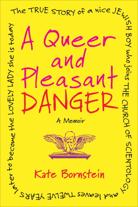 A Queer and Pleasant Danger By: Kate Bornstein