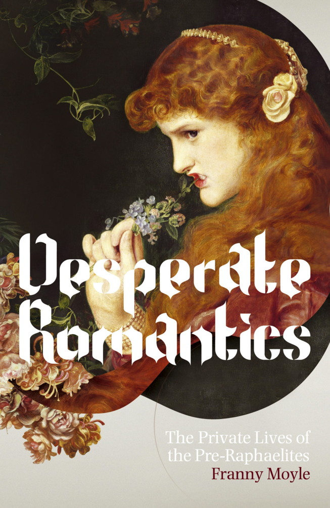 Desperate Romantics By: Franny Moyle