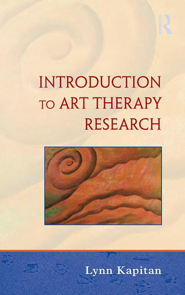 An Introduction to Art Therapy Research By: Lynn Kapitan