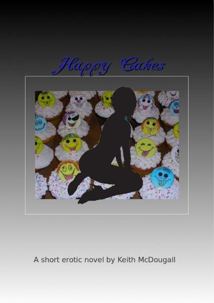 Happy Cakes By: Keith O. McDougall