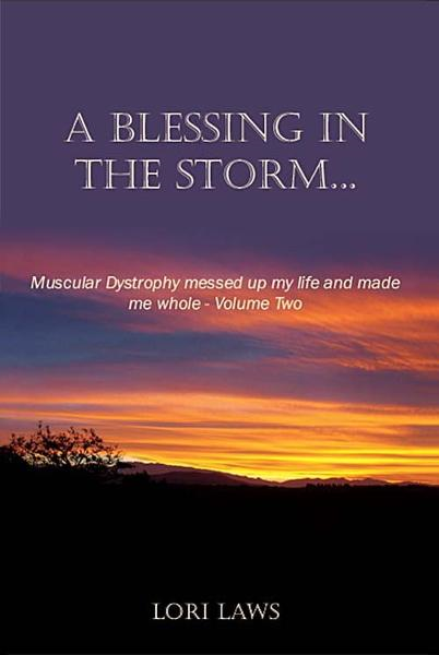 A Blessing in the Storm... Muscular Dystrophy messed up my life and made me whole: Volume Two