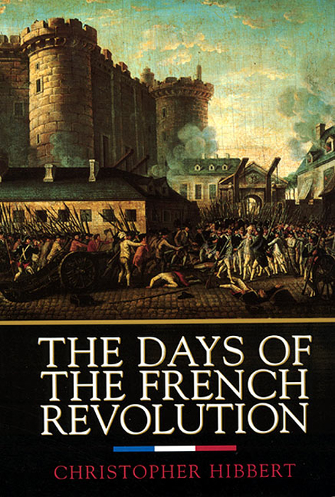 The Days of the French Revolution By: Christopher Hibbert