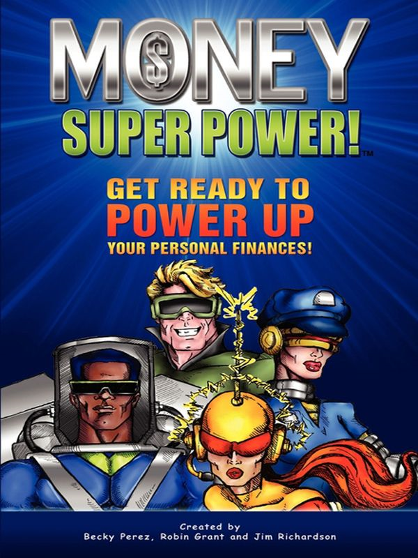 Money Super Power!: Get Ready to Power Up Your Personal Finances