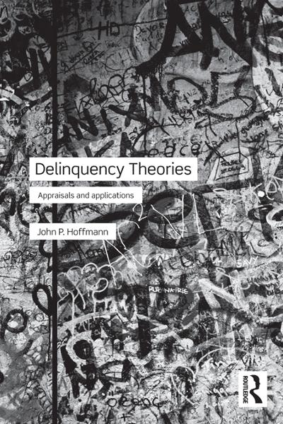 Delinquency Theories By: John P. Hoffmann