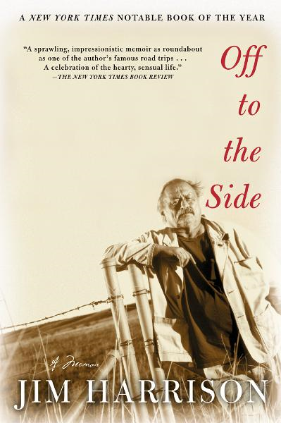 Off to the Side By: Jim Harrison