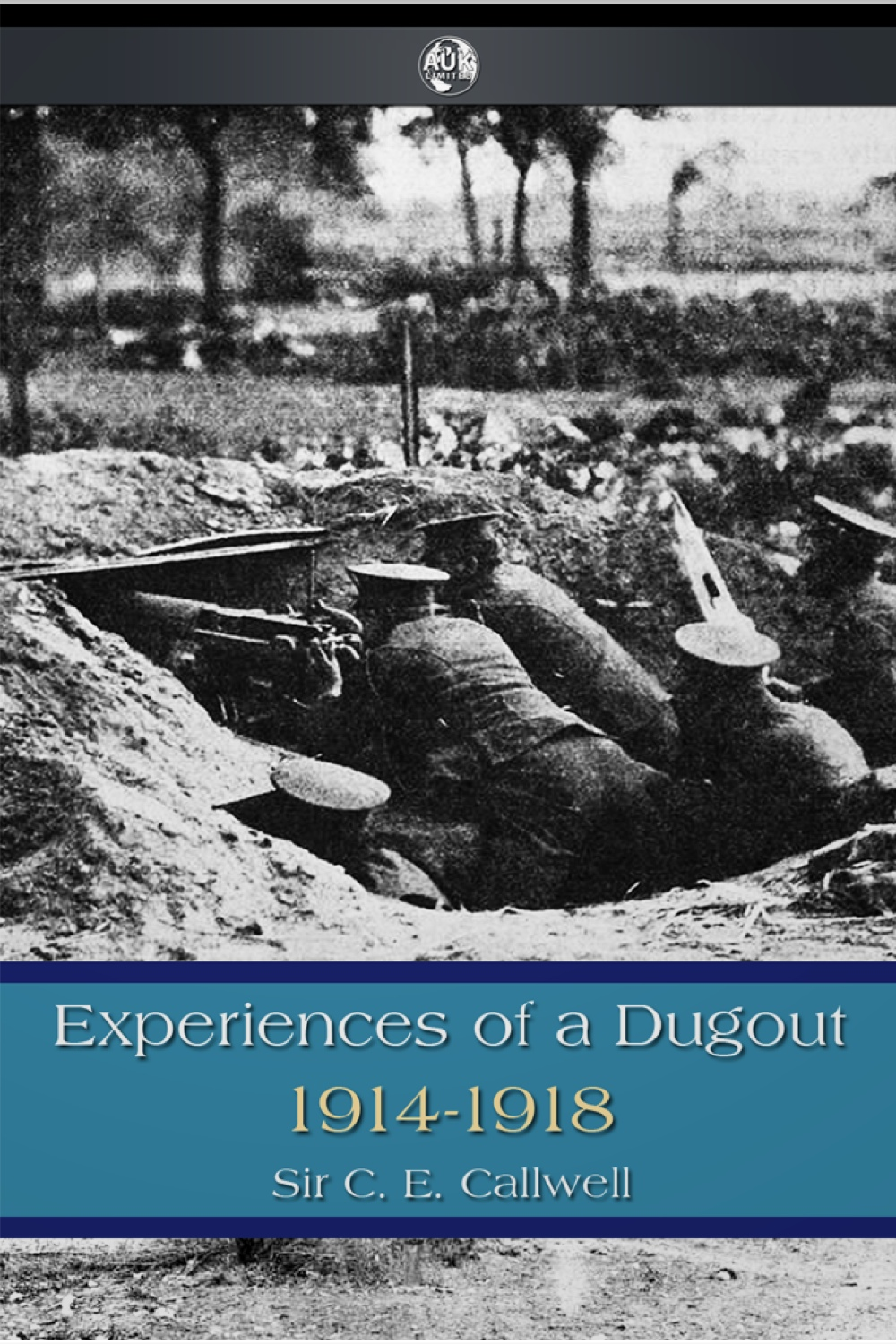 Experiences of a Dugout By: C. E. Callwell