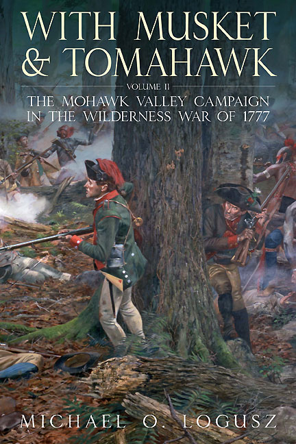With Musket And Tomahawk The Saratoga Campaign And The Wilderness War Of 1777 By: Michael O. Logusz