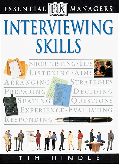 DK Essential Managers: Interviewing Skills By: Tim Hindle
