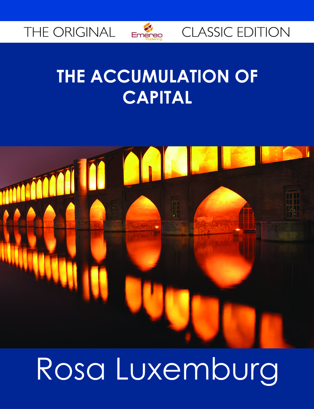 The Accumulation of Capital - The Original Classic Edition