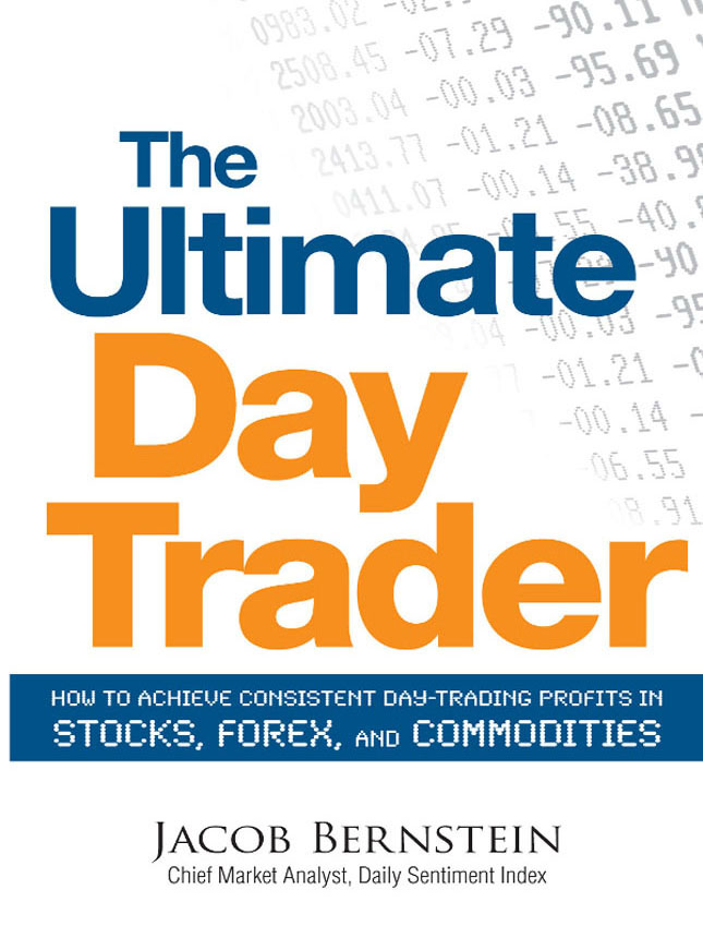 The Ultimate Day Trader: How to Achieve Consistent Day Trading Profits in Stocks, Forex, and Commodities By: Jacob Bernstein