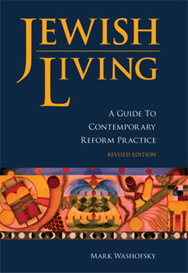 Jewish Living: A Guide to Contemporary Reform Practice (Revised Edition) By: Mark Washofsky