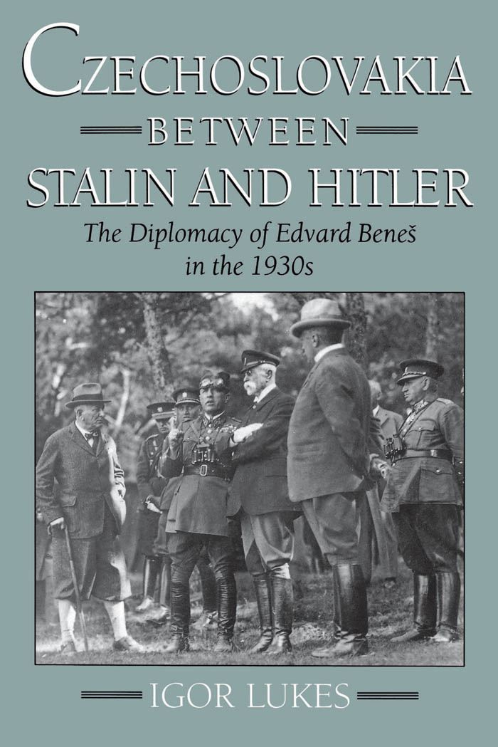 Czechoslovakia between Stalin and Hitler : The Diplomacy of Edvard Benes in the 1930s