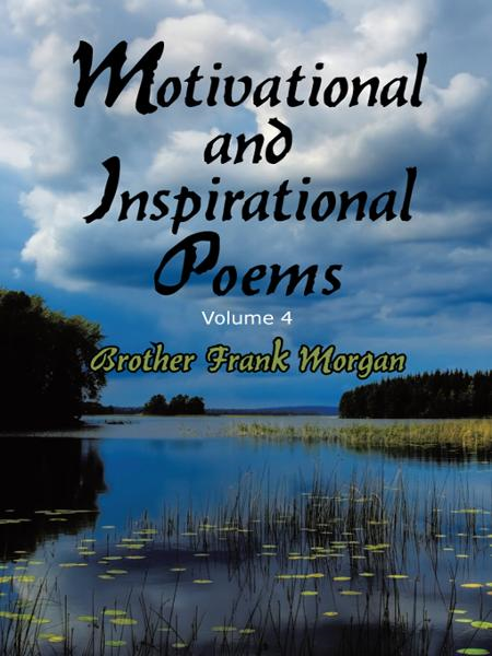 Motivational and Inspirational Poems By: Brother Frank Morgan