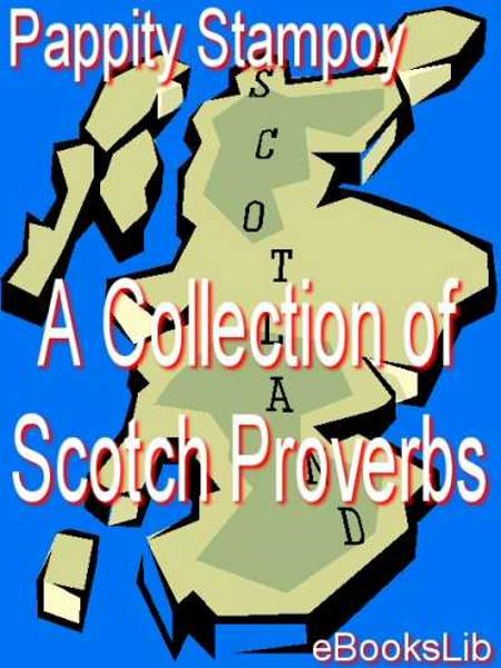 A Collection of Scotch Proverbs By: Pappity Stampoy