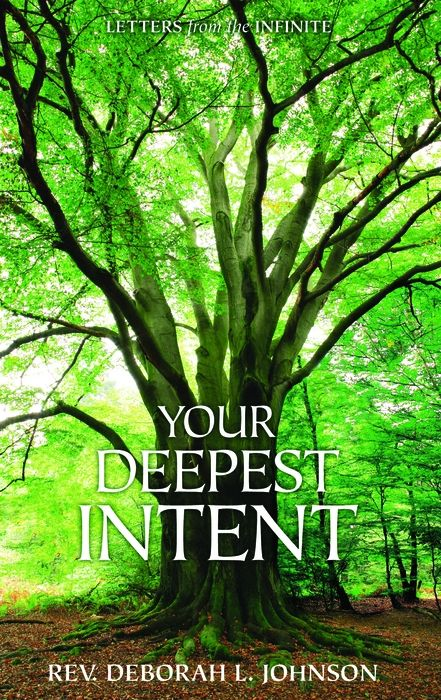 Your Deepest Intent By: Rev. Deborah L. Johnson