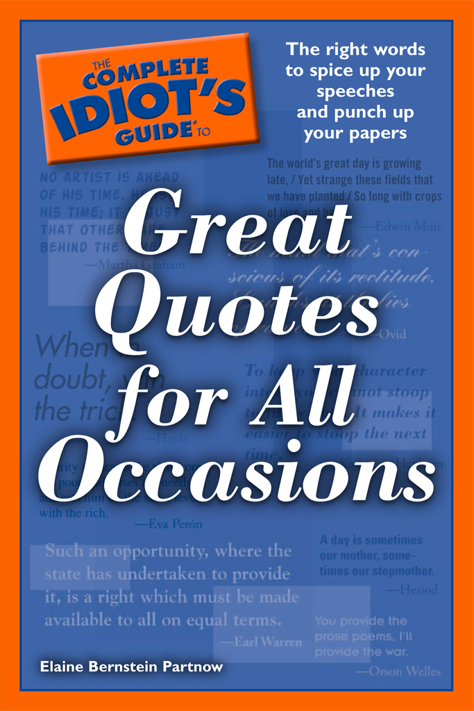 The Complete Idiot's Guide to Great Quotes for All Occasions By: Elaine Bernstein Partnow