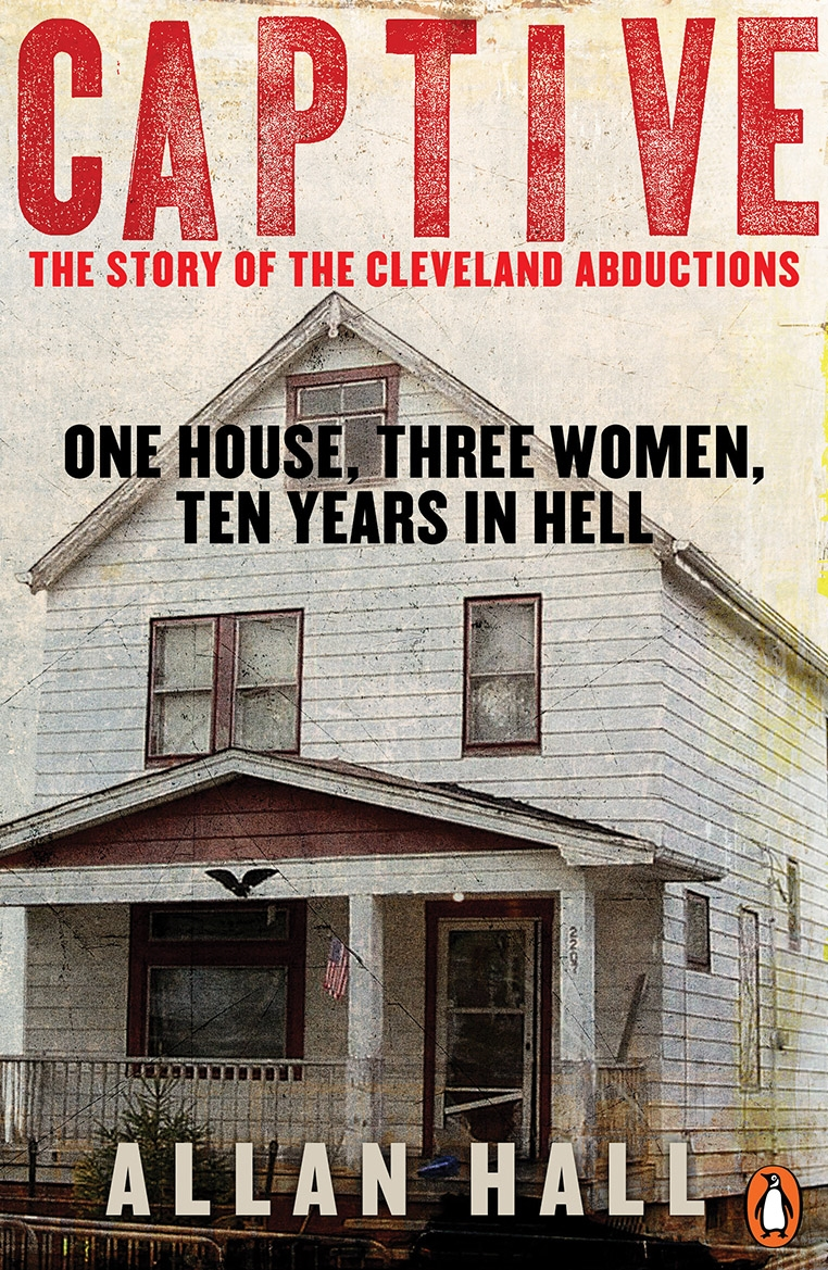 Captive One House,  Three Women and Ten Years in Hell