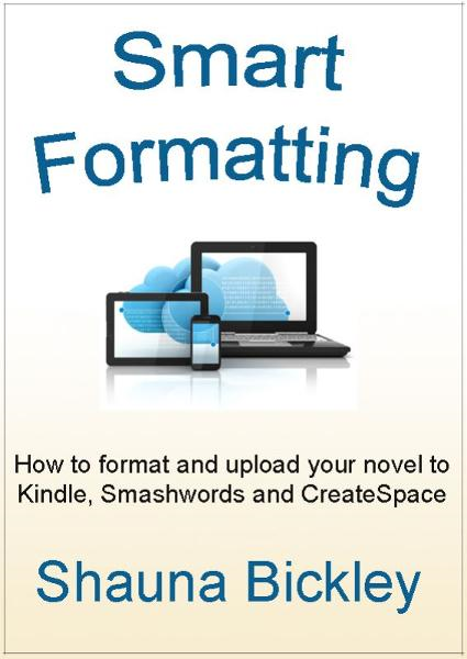 Smart Formatting: How to format and upload your novel to Kindle, Smashwords and CreateSpace