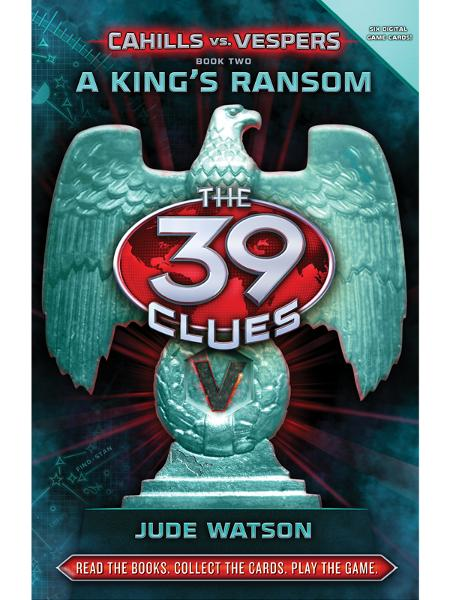 The 39 Clues: Cahills vs. Vespers Book 2: A King's Ransom By: Jude Watson