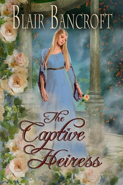 The Captive Heiress By: Blair Bancroft