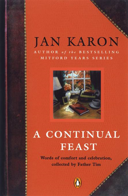 A Continual Feast: Words of Comfort and Celebration, Collected by Father Tim By: Jan Karon
