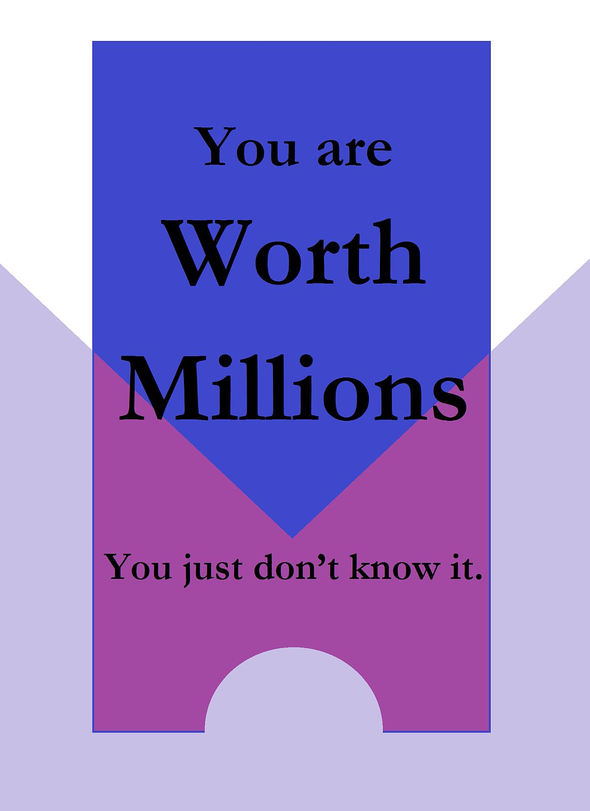 You are worth millions you just don't know it