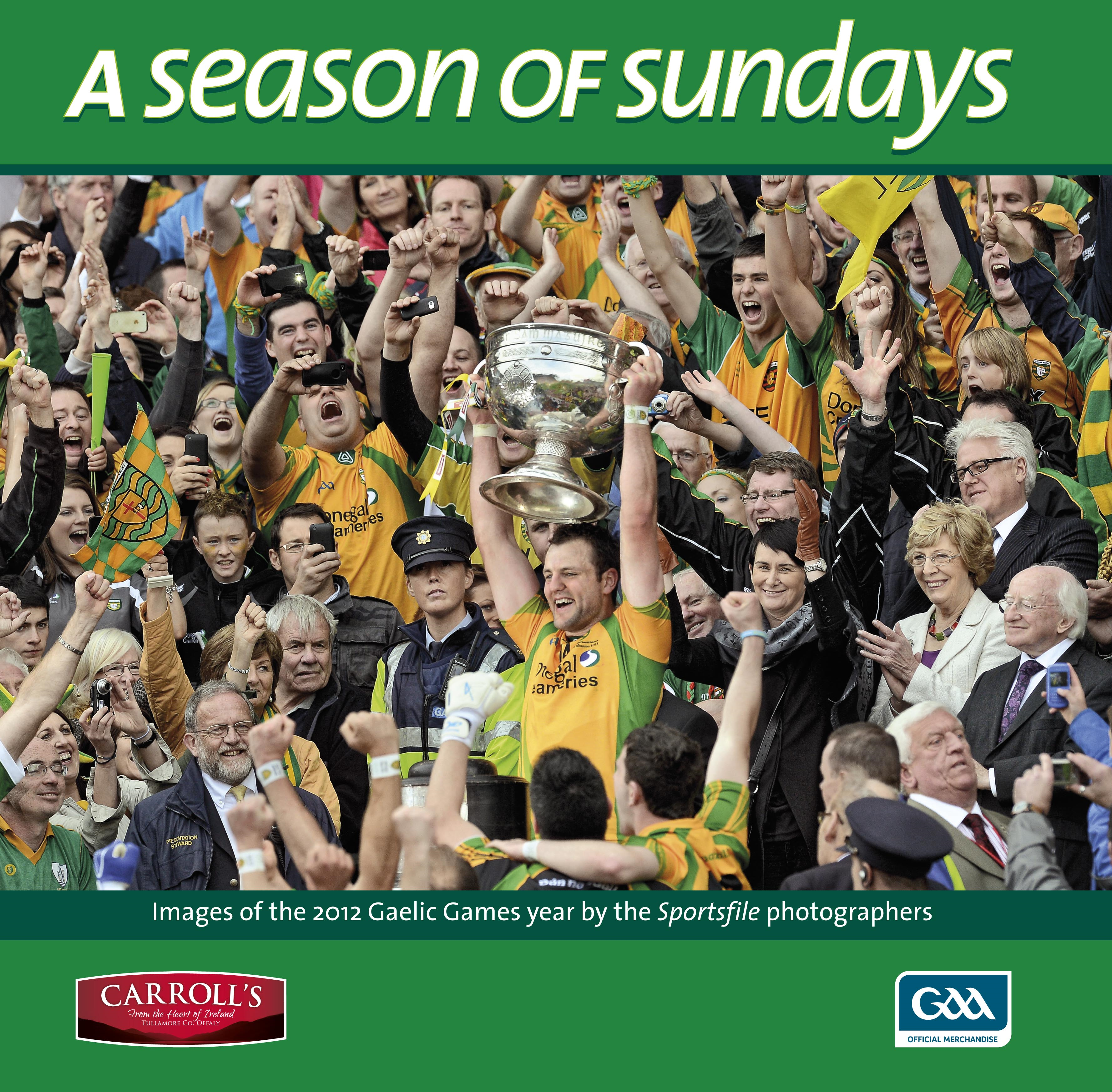 A Season of Sundays: Images of the 2012 Gaelic Games year by the Sportsfile team of photographers, with text by Alan Milton