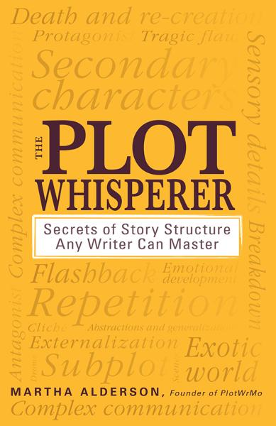 The Plot Whisperer: Secrets of Story Structure Any Writer Can Master By: Martha Alderson