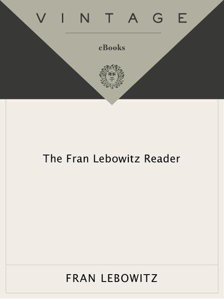The Fran Lebowitz Reader By: Fran Lebowitz