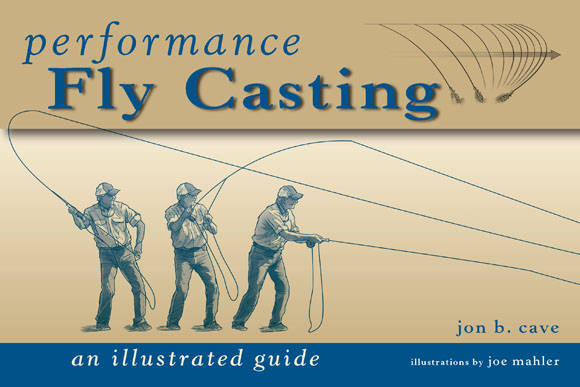 Performance Fly Casting: An Illustrated Guide By: Jon Cave