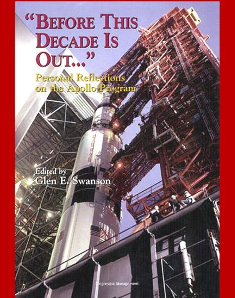 "Apollo and America's Moon Landing Program - ""Before This Decade is Out...."" Personal Reflections on the Apollo Program (NASA SP-4223) by von Braun, Kranz, Lunney, Duke, Schmitt, Low, Faget, Webb By: Progressive Management"