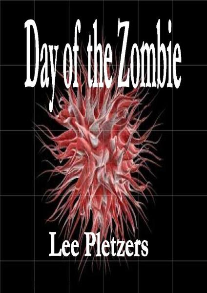 Day of the Zombie By: Lee Pletzers