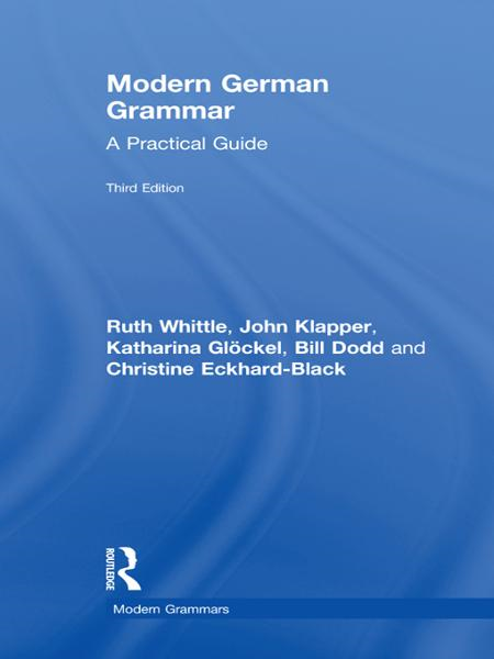 Modern German Grammar By: Bill Dodd,Christine Eckhard-Black,John Klapper,Katharina Glöckel,Ruth Whittle