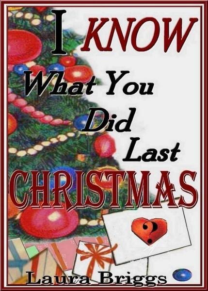 I Know What You Did Last Christmas By: Laura Briggs