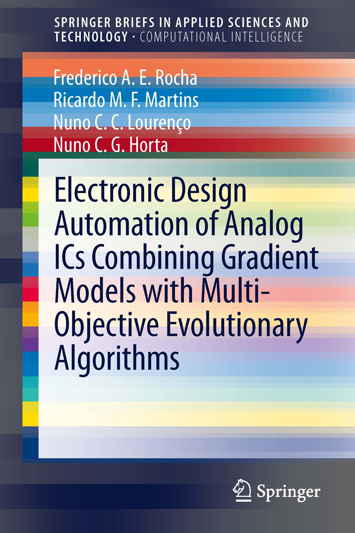 Nuno C.C. Lourenço, Nuno C.G. Horta, Ricardo M.F. Martins  Frederico A.E. Rocha - Electronic Design Automation of Analog ICs combining Gradient Models with Multi-Objective Evolutionary Algorithms