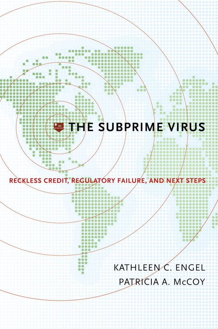 The Subprime Virus : Reckless Credit Regulatory Failure and Next Steps