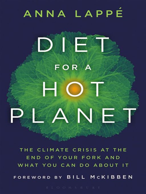Diet for a Hot Planet: The Climate Crisis at the End of Your Fork and What You Can Do About It By: Anna Lappe