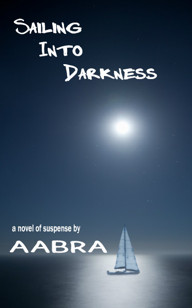 Sailing Into Darkness By: Aabra Aabra
