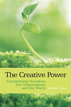 The Creative Power Transforming Ourselves, Our Organizations, and Our World